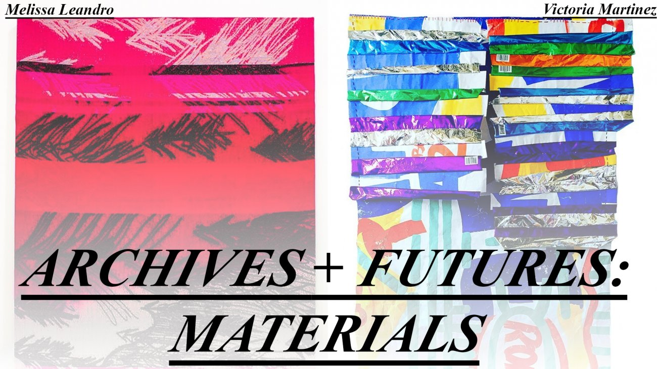 Banner image for Archives + Materials with images of Melissa Leandro and Victoria Martinez work in the background.
