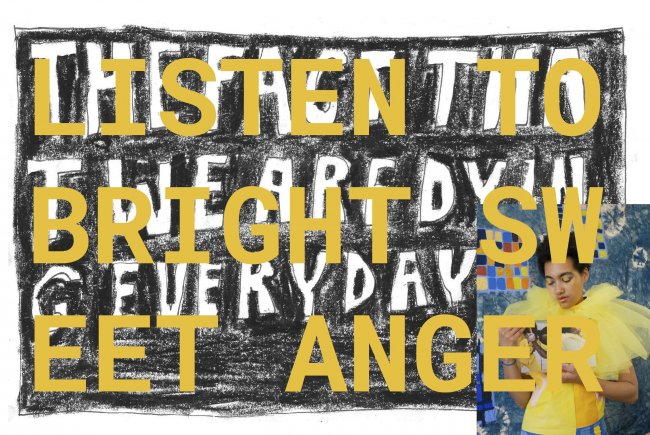 "Mixed media piece with yellow text spelling out ""LISTEN TO BRIGHT SWEET ANGER"" a photo of the artist is in the bottom right hand corner."